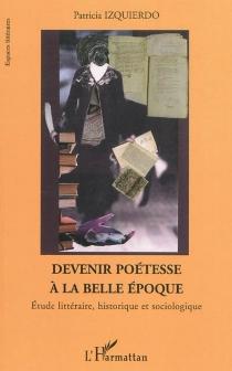 Devenir poétesse à la Belle Epoque (1900-1914) : étude littéraire, historique et sociologique - PatriciaIzquierdo