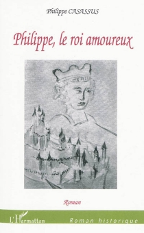 Philippe, le roi amoureux - PhilippeCasassus