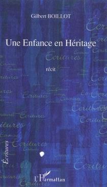 Une enfance en héritage : récit - GilbertBoillot