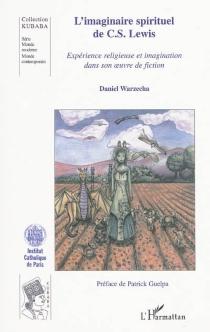 L'imaginaire spirituel de C.S. Lewis : expérience religieuse et imagination dans son oeuvre de fiction - DanielWarzecha