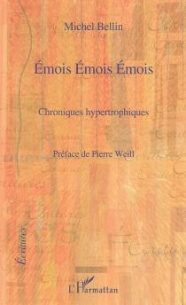 Emois émois émois : chroniques hypertrophiques - MichelBellin