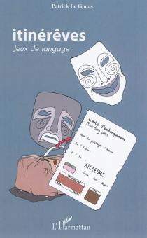 Itinérêves : jeux de langage - PatrickLe Gouas