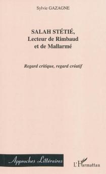 Salah Stétié, lecteur de Rimbaud et de Mallarmé : regard critique, regard créatif - SylvieGazagne