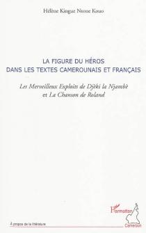 La figure du héros dans les textes camerounais et français : Les Merveilleux exploits de Djèki la Njambè et La Chanson de Roland - HélèneKingue Ntone Kouo