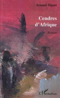 Cendres d'Afrique - ArnaudDiguet