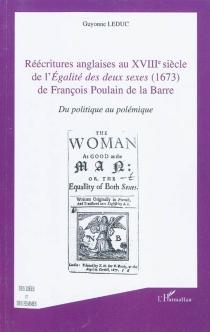 Réécritures anglaises au XVIIIe siècle de l'Egalité des deux sexes (1673) de François Poulain de La Barre : du politique au polémique - GuyonneLeduc