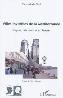 Villes invisibles de la Méditerranée : Naples, Alexandrie et Tanger - Carla AlexiaDodi