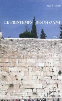 Le printemps des sayanim : récit - JacobCohen