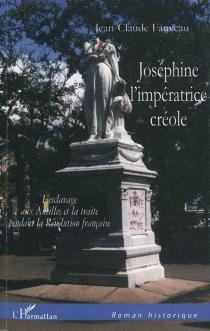 Joséphine, l'impératrice créole : l'esclavage aux Antilles et la traite pendant la Révolution française - Jean-ClaudeFauveau