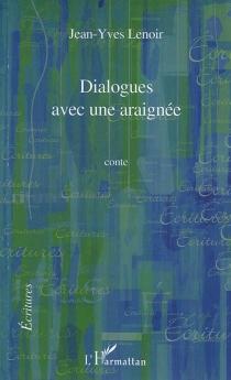 Dialogues avec une araignée : conte - Jean-YvesLenoir