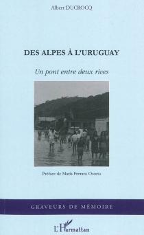 Des Alpes à l'Uruguay : un pont entre deux rives - AlbertDucrocq