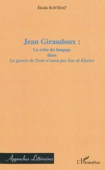 Jean Giraudoux : la crise du langage dans La guerre de Troie n'aura pas lieu et Electre - ÉlodieRavidat