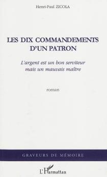 Les dix commandements d'un patron : l'argent est un bon serviteur mais un mauvais maître - Henri PaulZicola