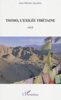 Tsomo, l'exilée tibétaine : récit de vie et témoignages - Jean-MichelAuxiètre
