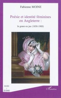 Poésie et identité féminines en Angleterre : le genre en jeu, 1830-1900 - FabienneMoine