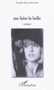 Me faire la belle - DanielleBasset-Mourthé