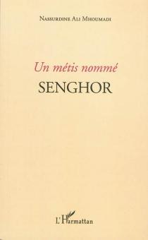 Un Métis nommé Senghor - Nassurdine AliMhoumadi