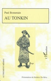 Au Tonkin : suivi d'extraits de sa correspondance et d'un choix de ses nouvelles - PaulBonnetain