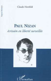 Paul Nizan : écrivain en liberté surveillée - ClaudeHerzfeld