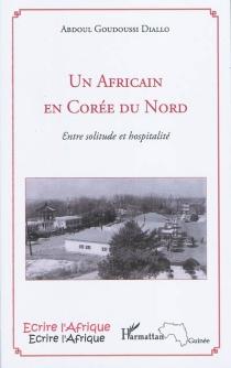 Un Africain en Corée du Nord : entre solitude et hospitalité - Abdoul GoudoussiDiallo