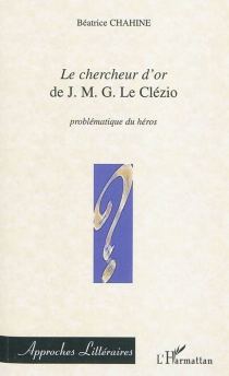 Le chercheur d'or de J. M. G. Le Clézio : problématique du héros - BéatriceChahine