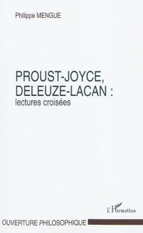 Proust-Joyce, Deleuze-Lacan : lectures croisées - PhilippeMengue