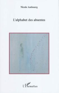 L'alphabet des absentes - NicoleAmbourg