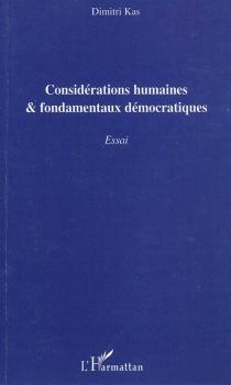 Considérations humaines et fondamentaux démocratiques : essai - DimitriKas