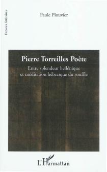 Pierre Torreilles poète : entre splendeur hellénique et méditation hébraïque du souffle - PaulePlouvier