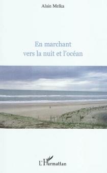 En marchant vers la nuit et l'océan - AlainMelka