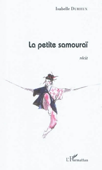 La petite samouraï : récit - IsabelleDurieux