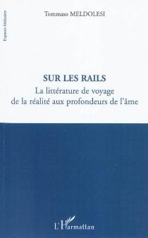 Sur les rails : la littérature de voyage : de la réalité aux profondeurs de l'âme - TommasoMeldolesi