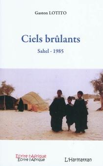 Ciels brûlants : Sahel, 1985 - GastonLotito
