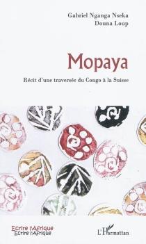 Mopaya : récit d'une traversée du Congo à la Suisse - DounaLoup