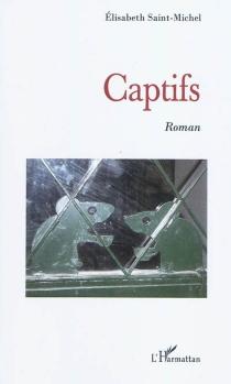 Captifs - ÉlisabethSaint-Michel