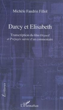 Darcy et Elisabeth : transcription du film Orgueil et préjugés suivie d'un commentaire - MichèleFaudrin Fillol