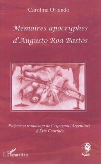 Mémoires apocryphes d'Augusto Roa Bastos - CarolinaOrlando