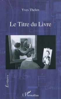 Le titre du livre - YvesThélen