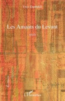 Les amants du Levant : récit - YvesDanbakli