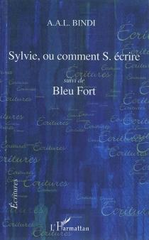 Sylvie, ou Comment S. écrire| Suivi de Bleu Fort - A.A.L.Bindi
