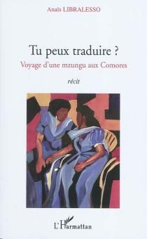 Tu peux traduire ? : voyage d'une mzungu aux Comores : récit - AnaïsLibralesso