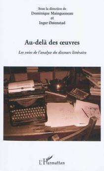 Au-delà des oeuvres : les voies de l'analyse du discours littéraire -
