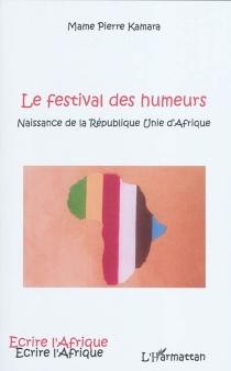 Le festival des humeurs : naissance de la République unie d'Afrique - Mame PierreKamara