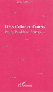 D'un Céline et d'autres : Proust, Baudelaire, Rousseau... - SergeKanony