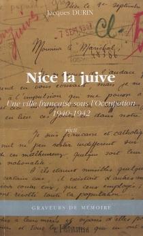 Nice la juive : une ville française sous l'Occupation, 1940-1942 : récit - JacquesDurin
