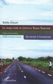La trajectoire de Léopold Sédar Senghor : du terroir à l'universel - BaïdyDioum