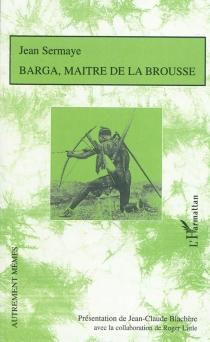 Barga, maître de la brousse : roman de moeurs nigériennes - JeanSermaye