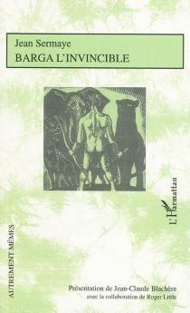 Barga l'invincible : roman de moeurs nigériennes - JeanSermaye