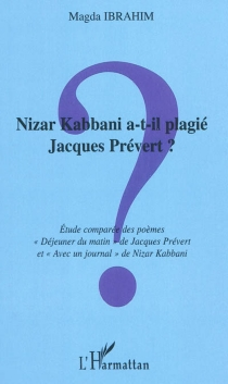 Nizar Kabbani a-t-il plagié Jacques Prévert ? : étude comparée des poèmes Déjeuner du matin de Jacques Prévert et Avec un journal de Nizar Kabbani - MagdaIbrahim