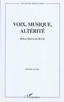 Voix, musique, altérité : Duras, Quignard, Butor : l'invention des ombres - MidoriOgawa